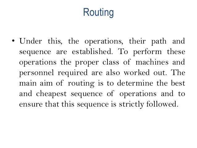 Routing procedure • An analysis of the article to determine what to make and what to buy. • To determine the quality and t...