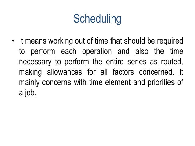 Production schedule It takes into account following factors. • Physical plant facilities of the type required to process t...