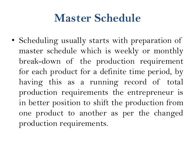 Manufacturing schedule • It is prepared on the basis of type of manufacturing process involved. It is very useful where si...
