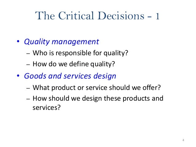 4 The Critical Decisions - 1 • Quality management – Who is responsible for quality? – How do we define quality? • Goods an...