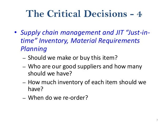 """7 The Critical Decisions - 4 • Supply chain management and JIT """"Just-in- time"""" Inventory, Material Requirements Planning –..."""