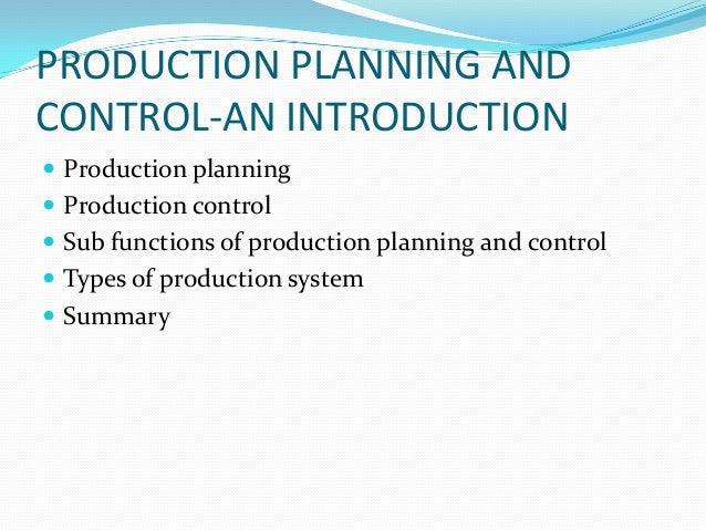 PRODUCTION PLANNING AND CONTROL-AN INTRODUCTION  Production planning  Production control  Sub functions of production p...