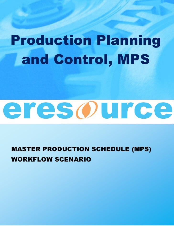 Production Planning and Control, MPSMASTER PRODUCTION SCHEDULE (MPS)WORKFLOW SCENARIO