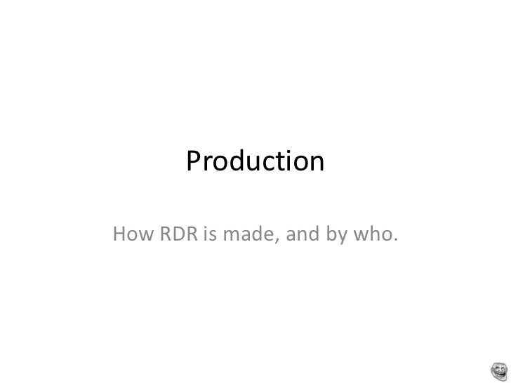 ProductionHow RDR is made, and by who.                               