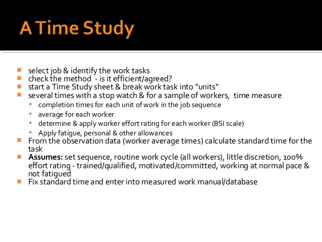    select job & identify the work tasks   check the method - is it efficient/agreed?   start a Time Study sheet & break...