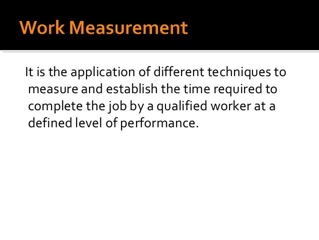 It is the application of different techniques to measure and establish the time required to complete the job by a qualifie...