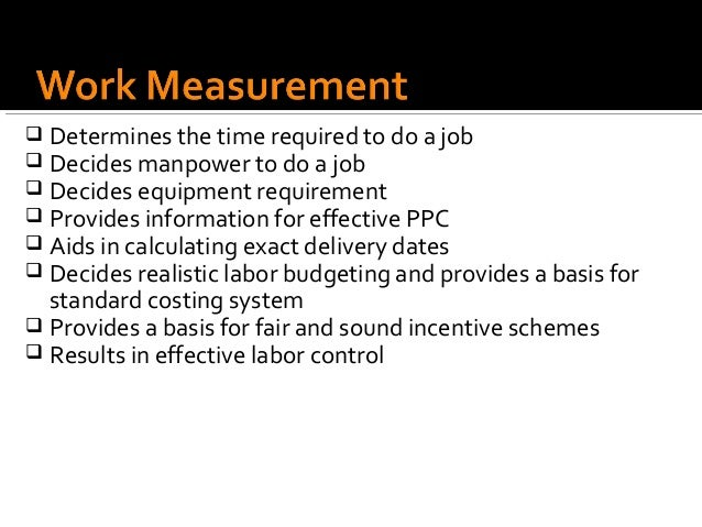  Determines the time required to do a job Decides manpower to do a job Decides equipment requirement Provides informat...