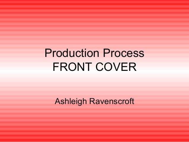 Production Process FRONT COVER Ashleigh Ravenscroft