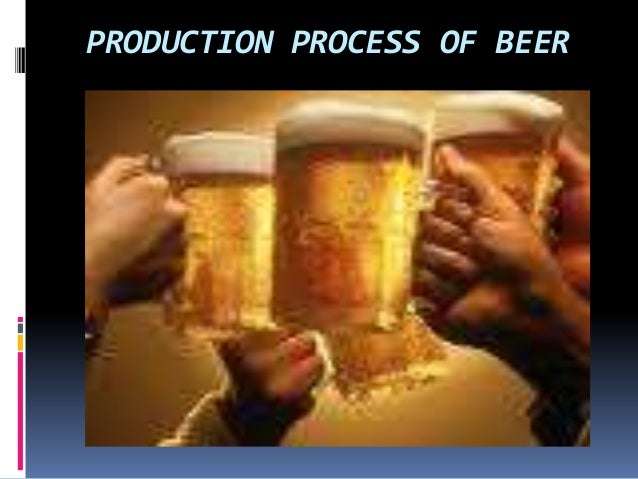 PRODUCTION PROCESS OF BEER