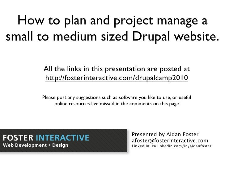 How to plan and project manage a small to medium sized Drupal website.                All the links in this presentation a...
