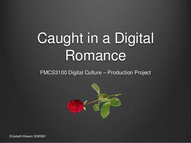 Caught in a Digital                    Romance                   FMCS3100 Digital Culture – Production ProjectElizabeth Bo...