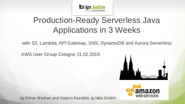 Production Ready Serverless Java Applications in 3 Weeks AWS