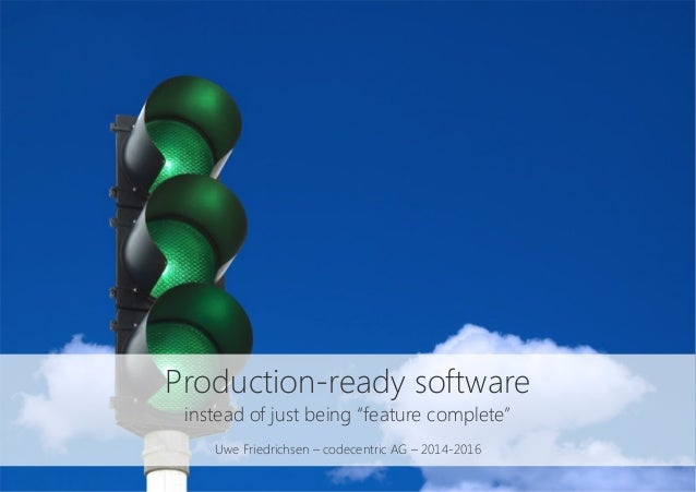 "Production-ready software instead of just being ""feature complete""  Uwe Friedrichsen – codecentric AG – 2014-2016"