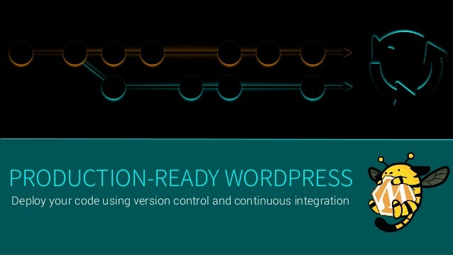 Deploy your code using version control and continuous integration PRODUCTION-READY WORDPRESS