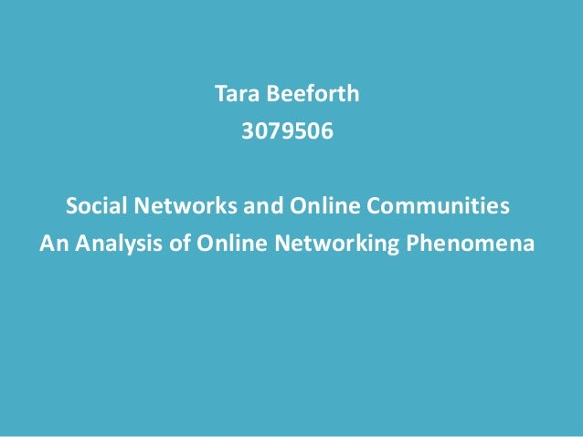 Tara Beeforth 3079506 Social Networks and Online Communities An Analysis of Online Networking Phenomena