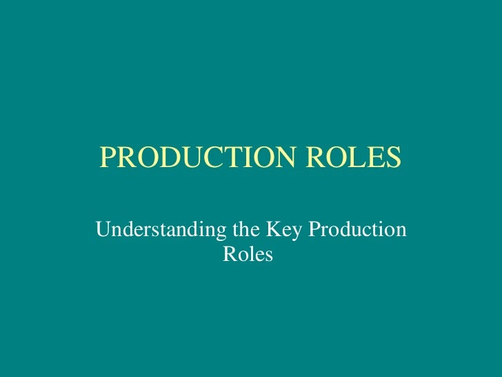 PRODUCTION ROLES Understanding the Key Production Roles