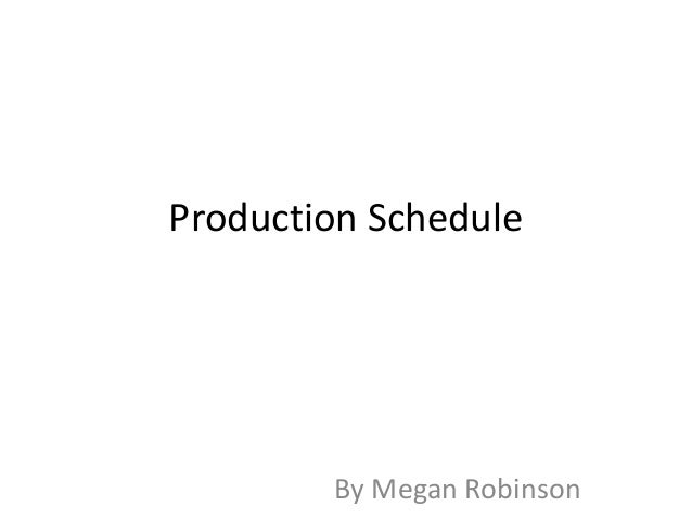 Production Schedule By Megan Robinson