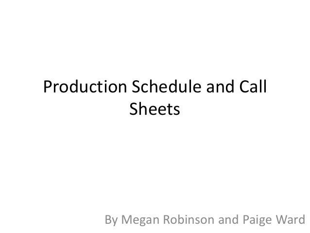Production Schedule and Call          Sheets       By Megan Robinson and Paige Ward