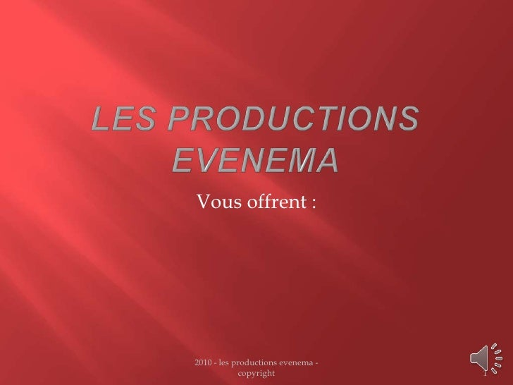 Les Productions evenema<br />2010 - les productions evenema - copyright <br />1<br />Vousoffrent :<br />