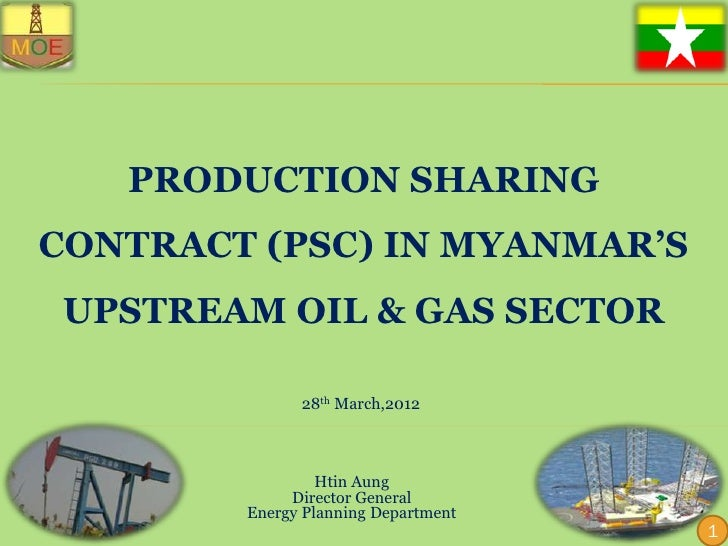 PRODUCTION SHARINGCONTRACT (PSC) IN MYANMAR'S UPSTREAM OIL & GAS SECTOR              28th March,2012                 Htin ...