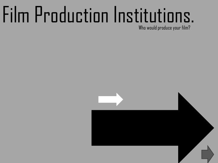 Film Production Institutions.<br />Who would produce your film?<br />