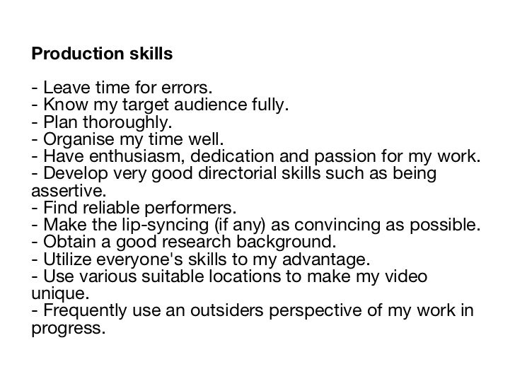 <ul><li>Production skills </li></ul><ul><li>- Leave time for errors. </li></ul><ul><li>- Know my target audience fully. </...
