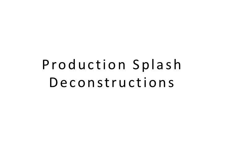 Production Splash Deconstructions