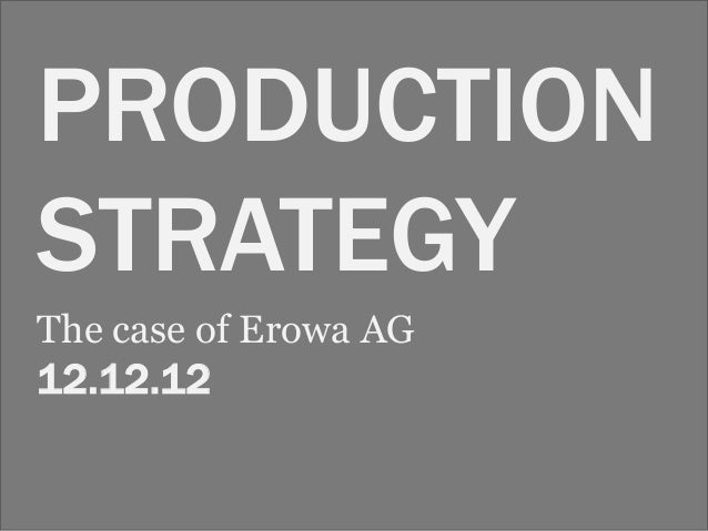 PRODUCTIONSTRATEGYThe case of Erowa AG12.12.12