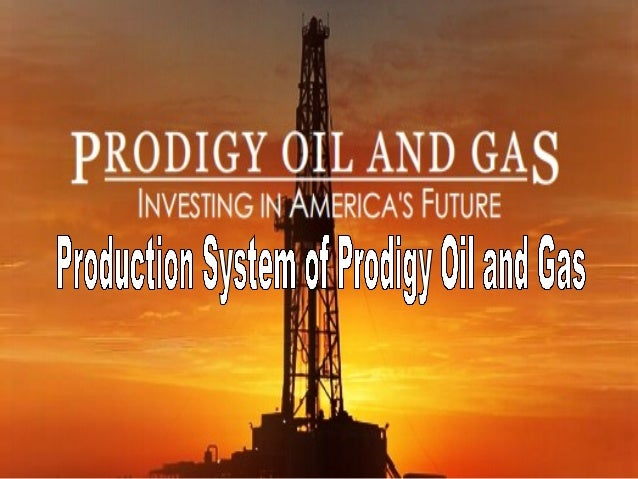 Production System of Prodigy Oil and Gas Prodigy Oil and Gas Company are the most efficient and first developing petroleum...