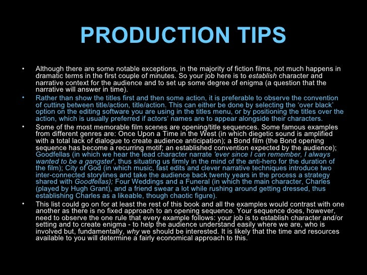 PRODUCTION TIPS <ul><li>Although there are some notable exceptions, in the majority of fiction films, not much happens in ...
