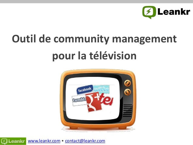 Outil de community management        pour la télévision            « Let's become the            #1 Web site used by      ...