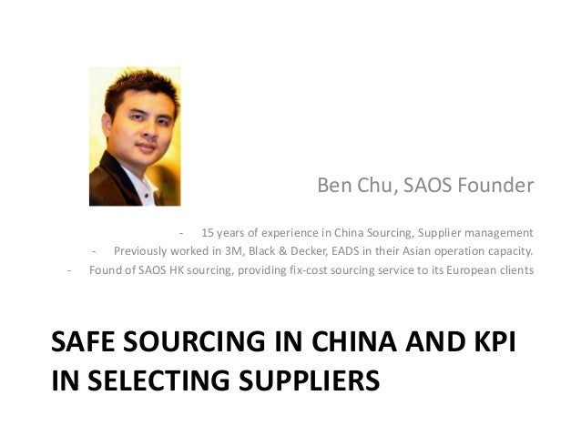 Ben Chu, SAOS Founder  -  - 15 years of experience in China Sourcing, Supplier management - Previously worked in 3M, Black...