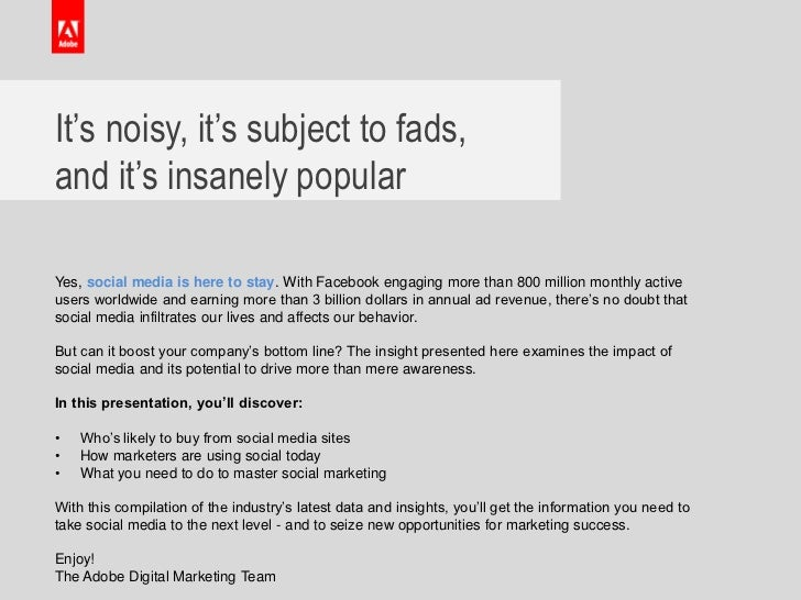 It's noisy, it's subject to fads,and it's insanely popularYes, social media is here to stay. With Facebook engaging more t...