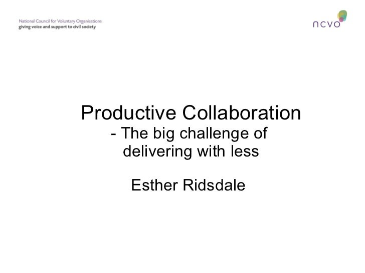 Productive Collaboration - The big challenge of  delivering with less Esther Ridsdale