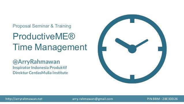 Proposal Seminar & Training ProductiveME® Time Management  @ArryRahmawan Inspirator Indonesia Produk8f Direktur CerdasM...