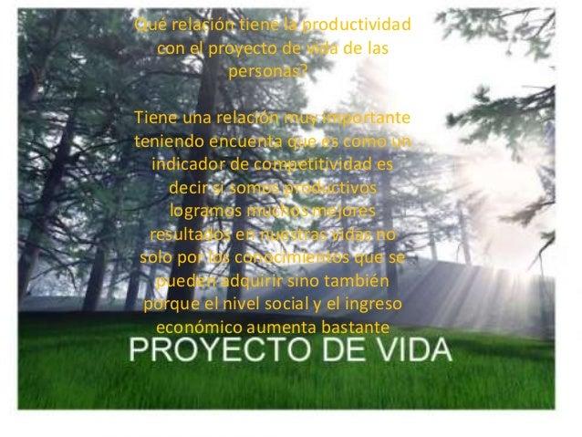 Qué relación tiene la productividad con el proyecto de vida de las personas? Tiene una relación muy importante teniendo en...