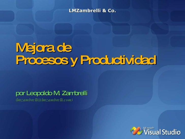 Mejora de  Procesos y Productividad por Leopoldo M. Zambrelli (lmzambrelli@lmzambrelli.com) LMZambrelli & Co.