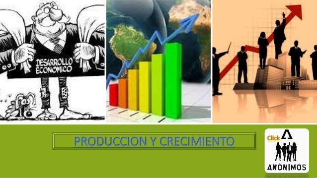PRODUCCION Y CRECIMIENTO