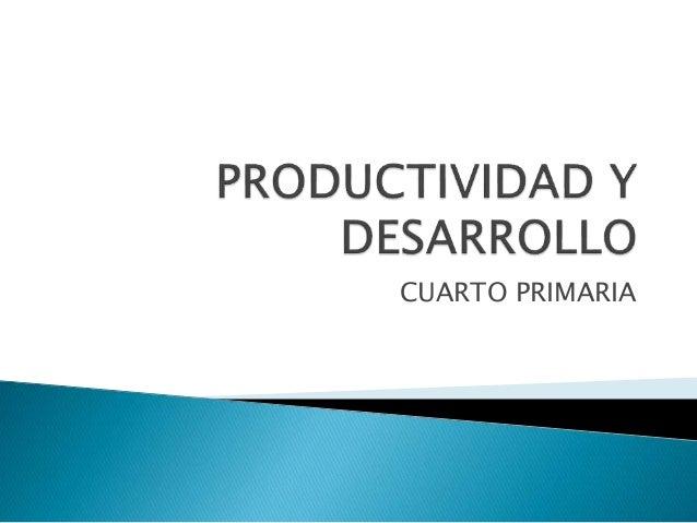 Productividad y desarrollo cuarto primaria, presentaci¿on mónica