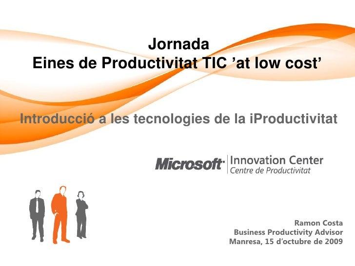 Jornada  Eines de Productivitat TIC 'at low cost'   Introducció a les tecnologies de la iProductivitat                    ...