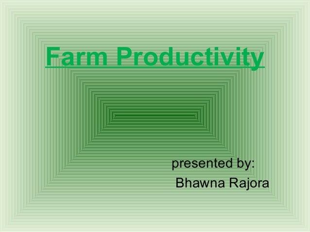 Farm Productivity         presented by:         Bhawna Rajora
