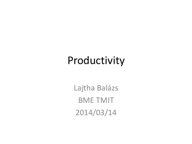 Productivity Lajtha Balázs BME TMIT 2014/03/14