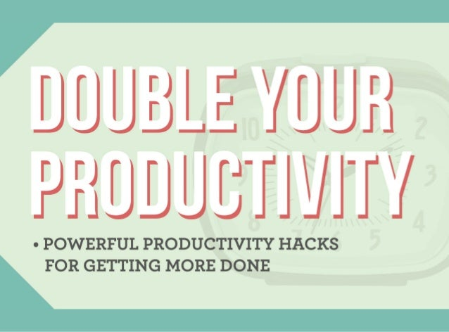 * POVVERFUL PRODUCTIVITY HACKS FOR GETTING IVIORE DONE