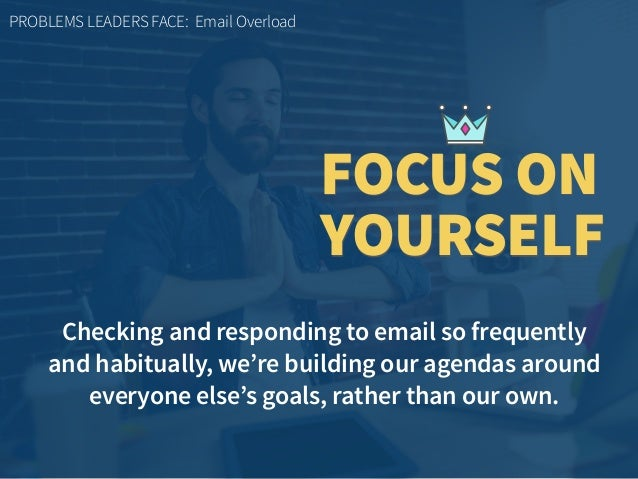 Checking and responding to email so frequently  and habitually, we're building our agendas around everyone else's goals, ...