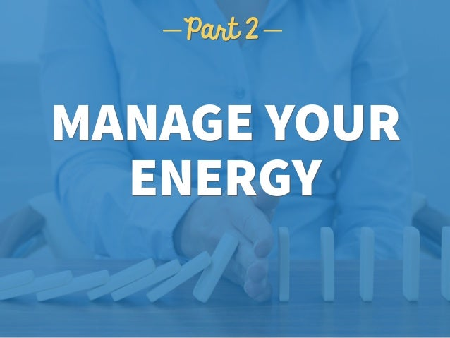 MANAGE YOUR ENERGY Part 2