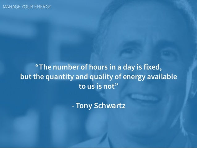 """MANAGE YOUR ENERGY """"The number of hours in a day is fixed,  but the quantity and quality of energy available  to us is n..."""