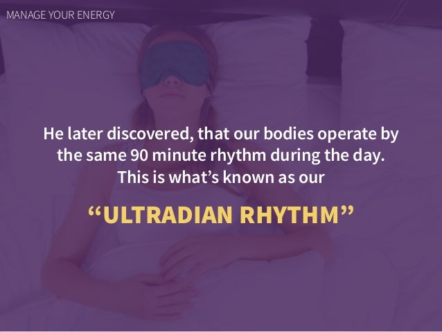 """He later discovered, that our bodies operate by the same 90 minute rhythm during the day.  This is what's known as our """"U..."""