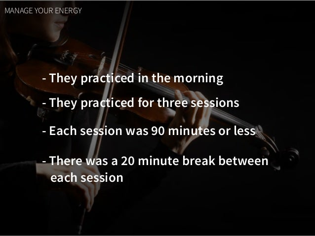 - They practiced in the morning - They practiced for three sessions - Each session was 90 minutes or less MANAGE YOUR ENER...