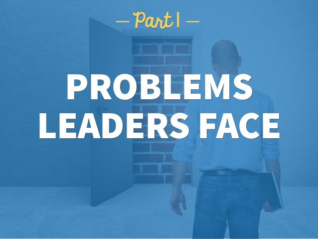 PROBLEMS LEADERS FACE Part 1