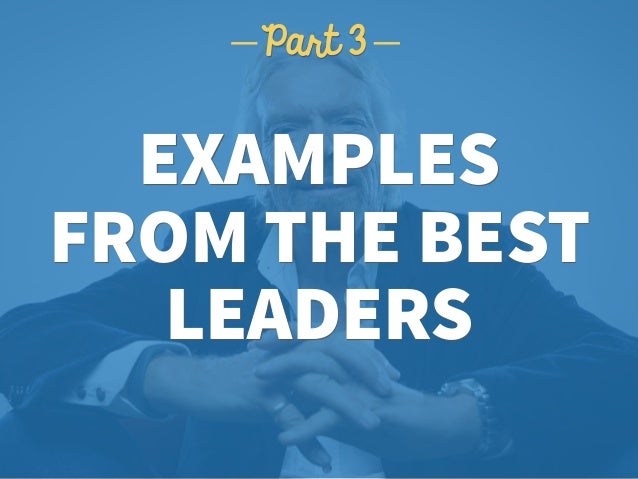 EXAMPLES  FROM THE BEST LEADERS Part 3
